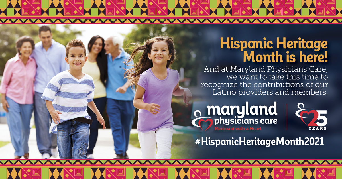 Hispanic Heritage Month is here! And at Maryland Physicians Care, we want to take this time to recognize the contributions of our Latino providers and members.